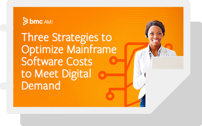 Three Strategies to Optimize Mainframe Software Costs to Meet Digital Demand
